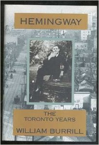 Ernest Hemingway, William Burrill, Hemingway: The Toronto Years