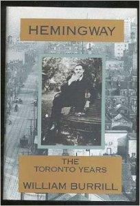 Ernest Hemingway, William Burrill, Hemingway: The Toronto Years